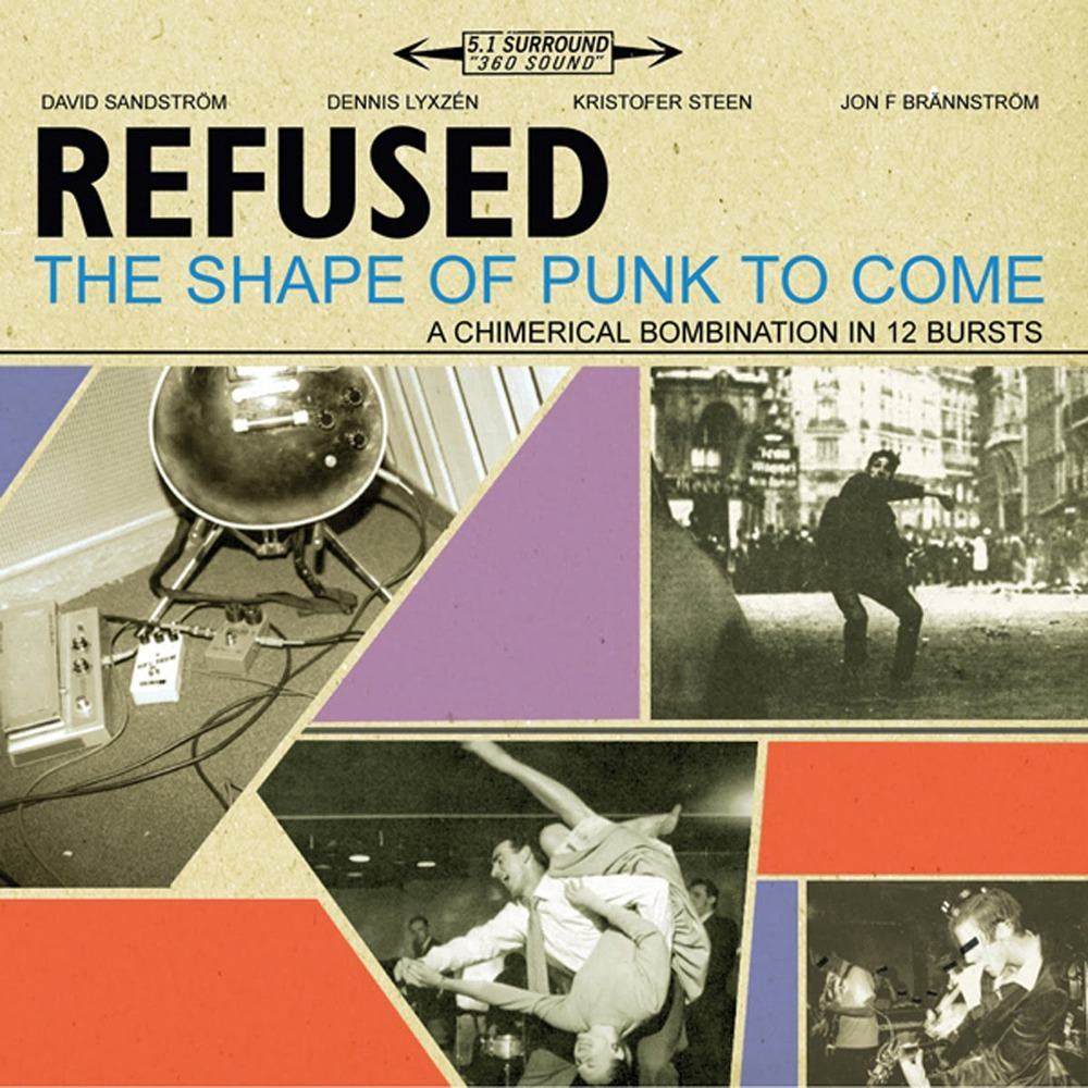 Refused – The Shape of Punk to Come A Chimerical Bombination in 12 Bursts The 100 Greatest Albums of All Time