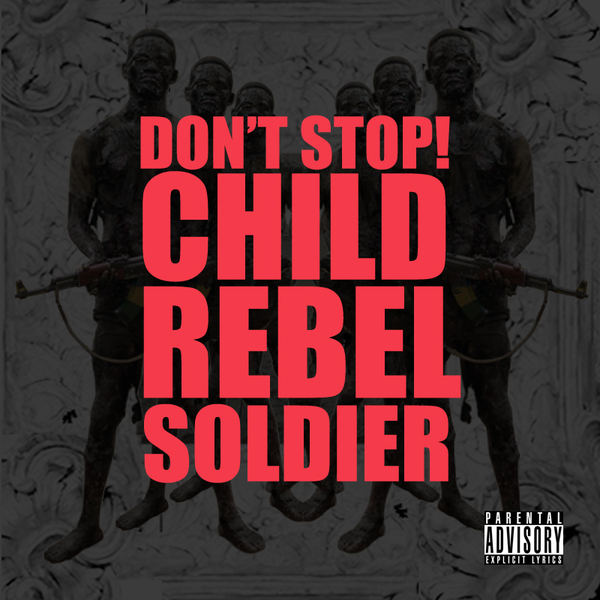 dont stop child rebel soldier1 Check Out: Child Rebel Solider   Dont Stop!
