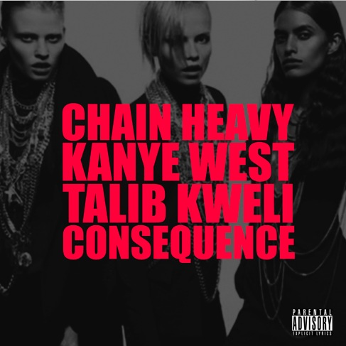 chain heavy Check Out: Kanye West   Chain Heavy (feat. Talib Kweli & Consequence)