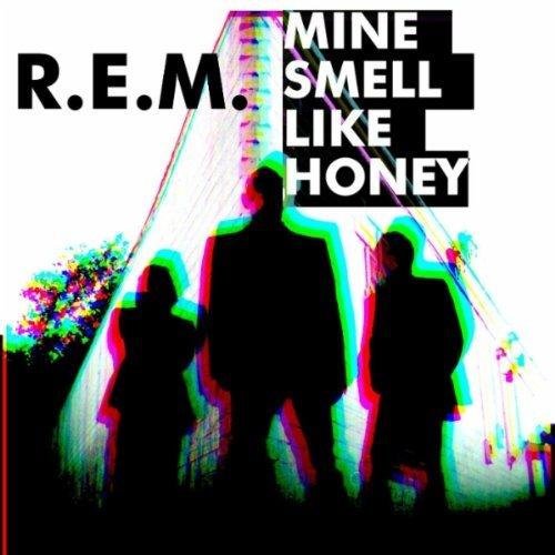 """mine smell like honey Check Out: New R.E.M. single, """"Mine Smell Like Honey"""""""