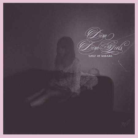 dum dum girls only in dreams Top 10 mp3s of the Week (7/22)