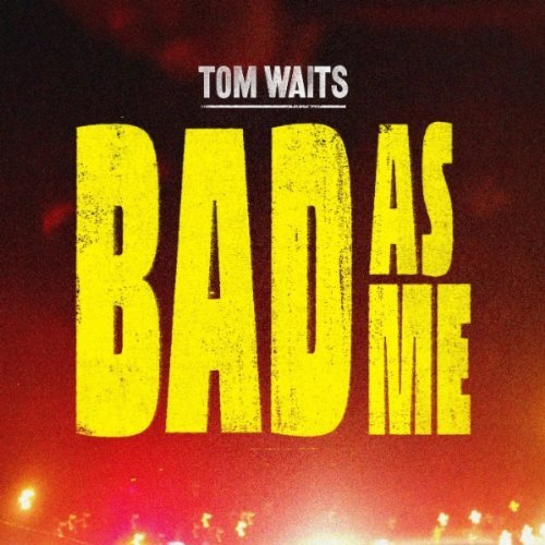 tom waits bad as me Tom Waits to release new single Bad As Me on August 23rd