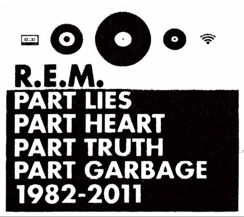 r e m part lies part heart part truth part garbage 1982 2011 R.E.M. details greatest hits album: Part Lies, Part Heart, Part Truth, Part Garbage, 1982   2011