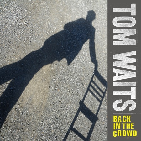 """tom waits back in the crowd cos Check Out: Tom Waits   """"Back in the Crowd"""""""