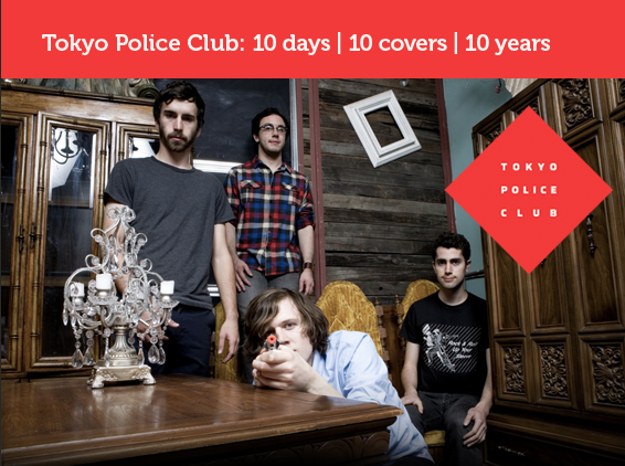 tpc covers Tokyo Police Club completes Ten Days, Ten Covers, Ten Years project