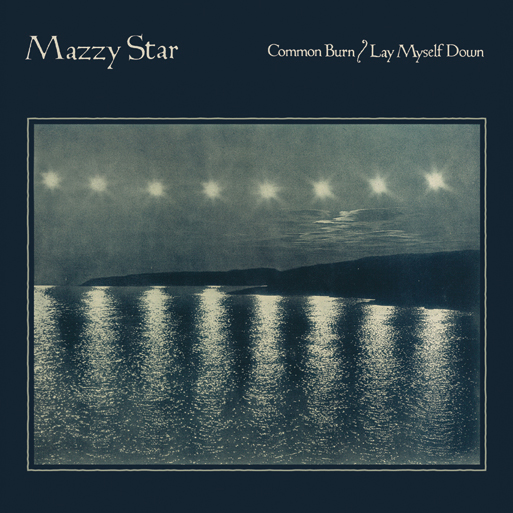 mazzy star single Check Out: Mazzy Star   Common Burn + Lay Myself Down