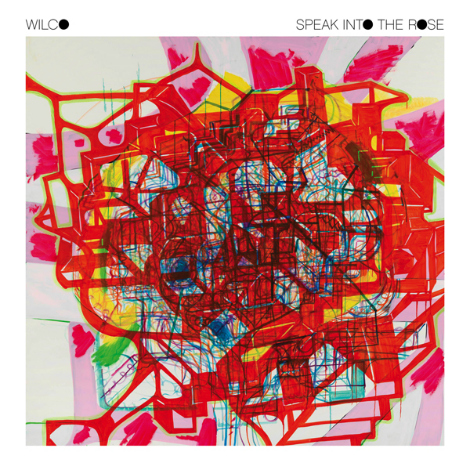 wilco speak into the rose Wilco announces Record Store Day EP: Speak Into The Rose