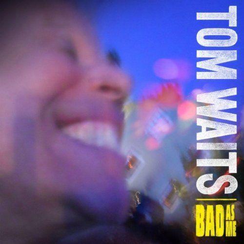 tom waits bad as me Top 50 Songs of 2011