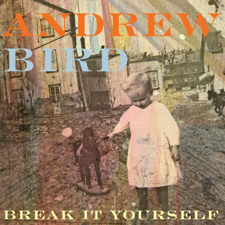 andrew bird break it yourself cos Andrew Bird reveals Break It Yourself tracklist, artwork