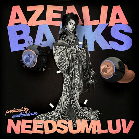 azaealia banks needsumlove cos Check Out: Azealia Banks   NEEDSUMLOVE