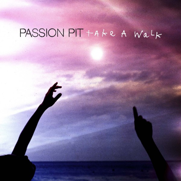 Check Out: Passion Pit   Take A Walk