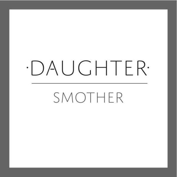 daughtersmothercover New Music: Daughter   Smother