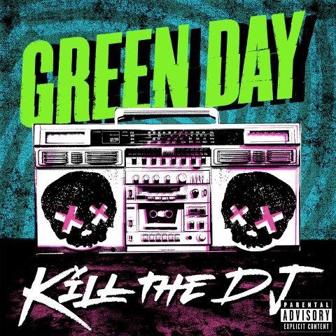 green day kill the dj New Music: Green Day   Kill The DJ