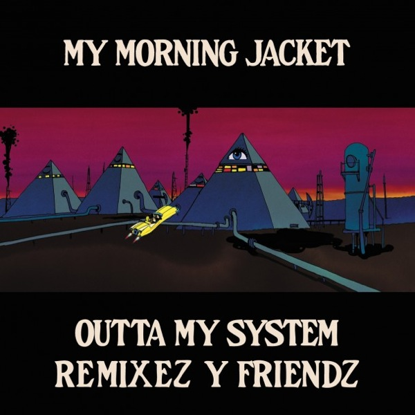 New Music: My Morning Jacket   Outta My System (Washed Out Remix)