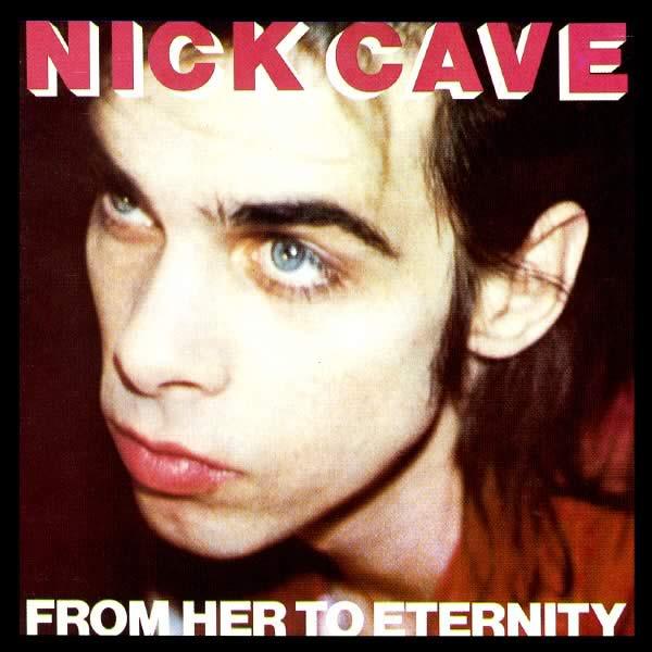nickcavethebadseeds fromhertoeternity A Streaming Companion to Nick Cave