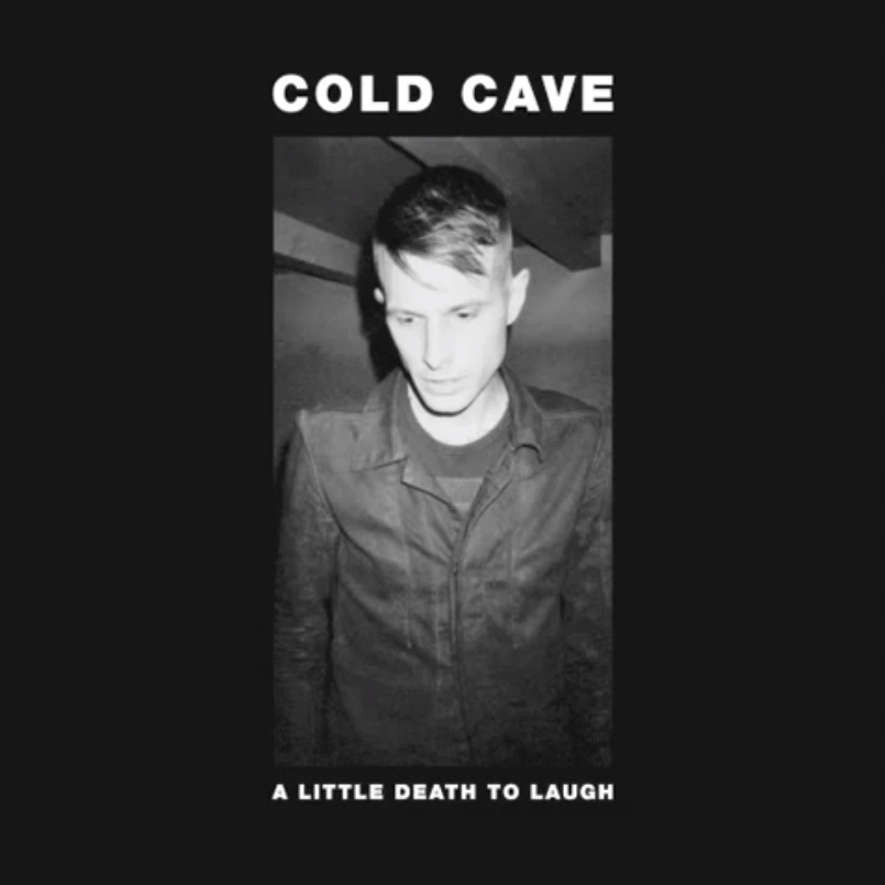 Cold Cave A Little Death to Laugh