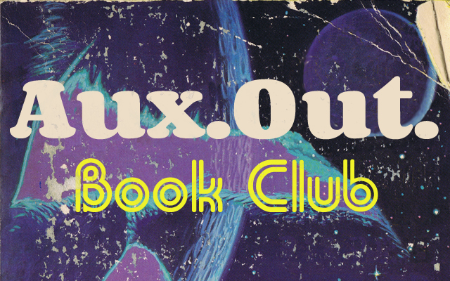 auxout book club Book Club: Our Band Could Be Your Life