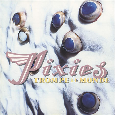 pixies trompe le monde 1991 in music, AKA the last time My Bloody Valentine released an album