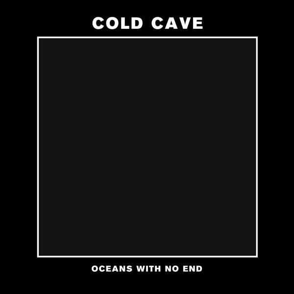 coldcave oceans Listen to Cold Caves nihilistic People are Poison, off the Oceans With No End EP