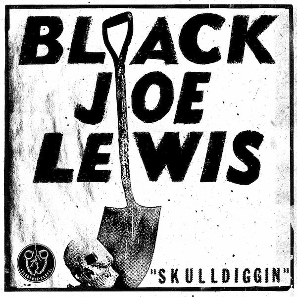 blackjoelewis skulldiggin Listen to Black Joe Lewis new single, Skulldiggin
