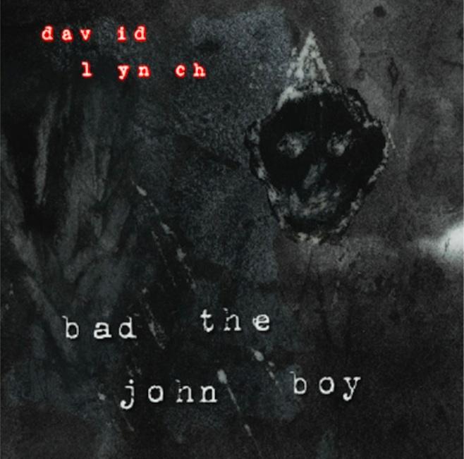 davidlynch badboy Listen: David Lynchs new single, Bad the John Boy