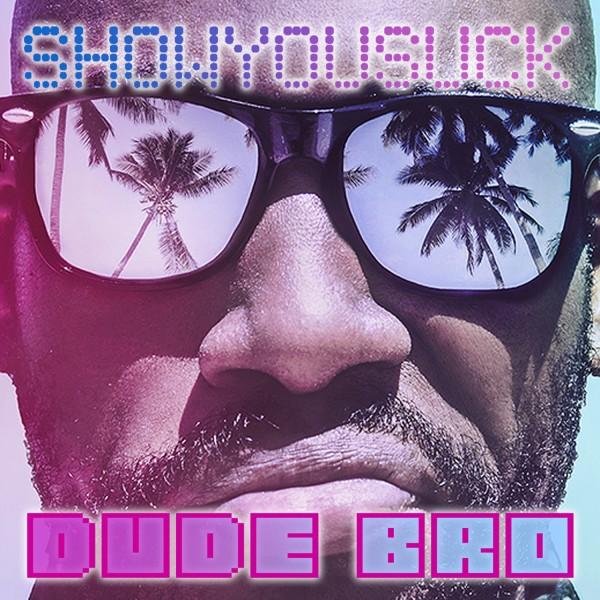 showyousuck dudebro