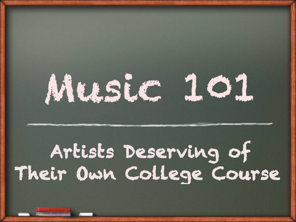 music101 feat Music 101: Artists Deserving of Their Own College Course