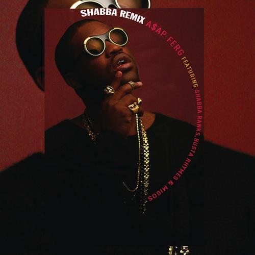 shabbaremix Listen to ASAP Fergs Shabba remix, featuring Busta Rhymes, Migos, Shabba Ranks