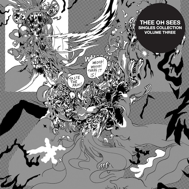 theeohsees singles3 Stream: Thee Oh Sees Singles Collection Volume Three