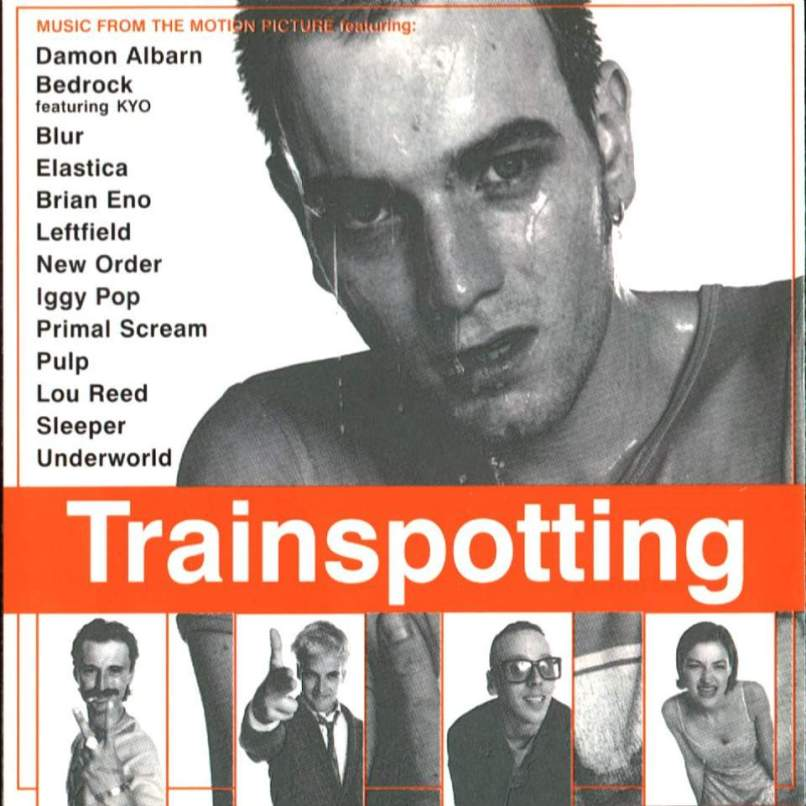 trainspotting soundtrack The 30 Best Songs from Movie Soundtracks