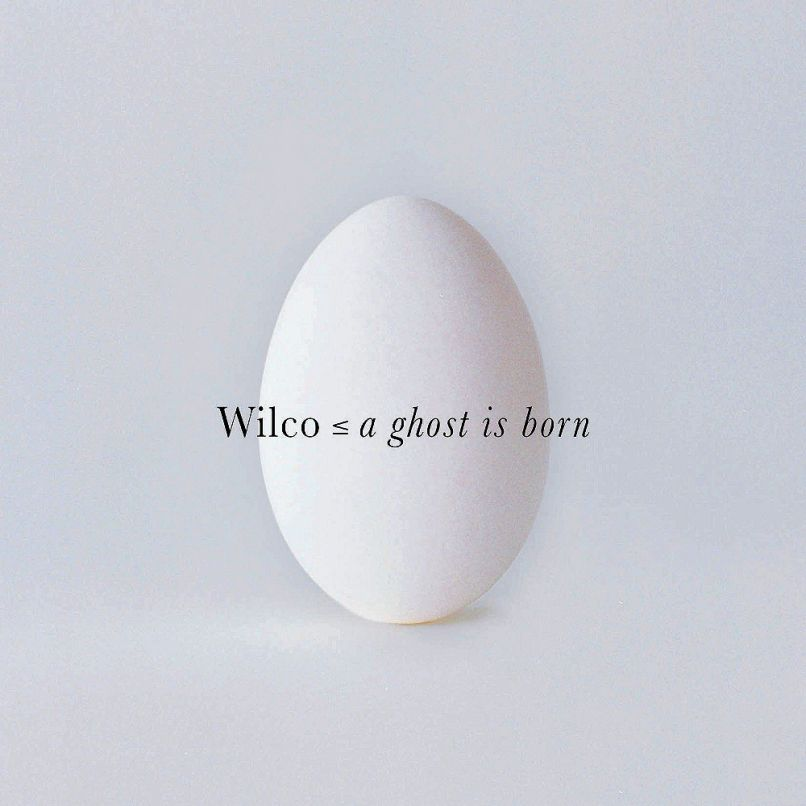 wilco a ghost is born Ranking: Every Wilco Album from Worst to Best