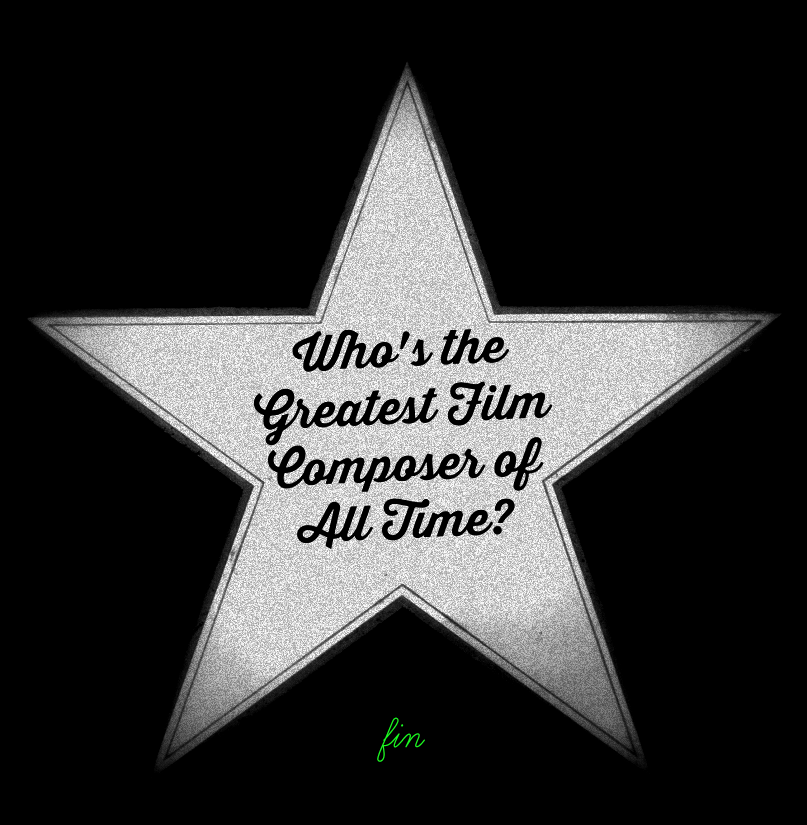 Who's the Greatest Film Composer of All Time? The Final