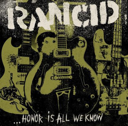 rancid honor album Rancid announce new album, Honor Is All We Know, share three songs
