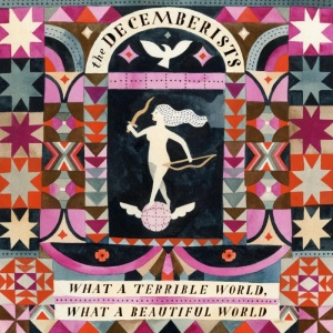 The Decemberists - What A Terrible World, What A Beautiful World, album