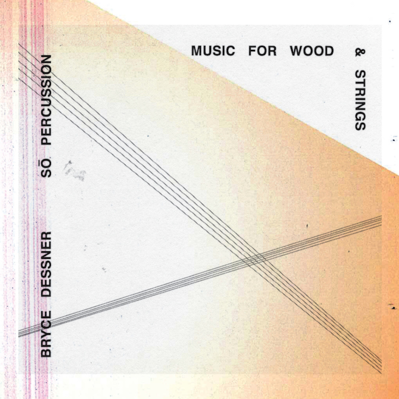 Music For Wood and Strings new album Bryce Dessner