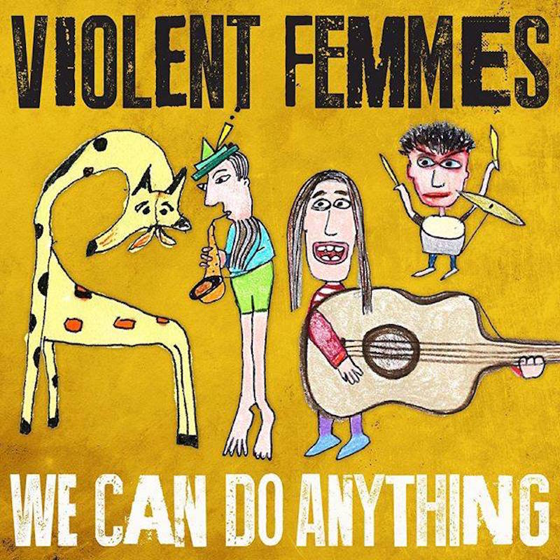 violent femmes we can do anything Violent Femmes announce We Can Do Anything, their first album in 16 years