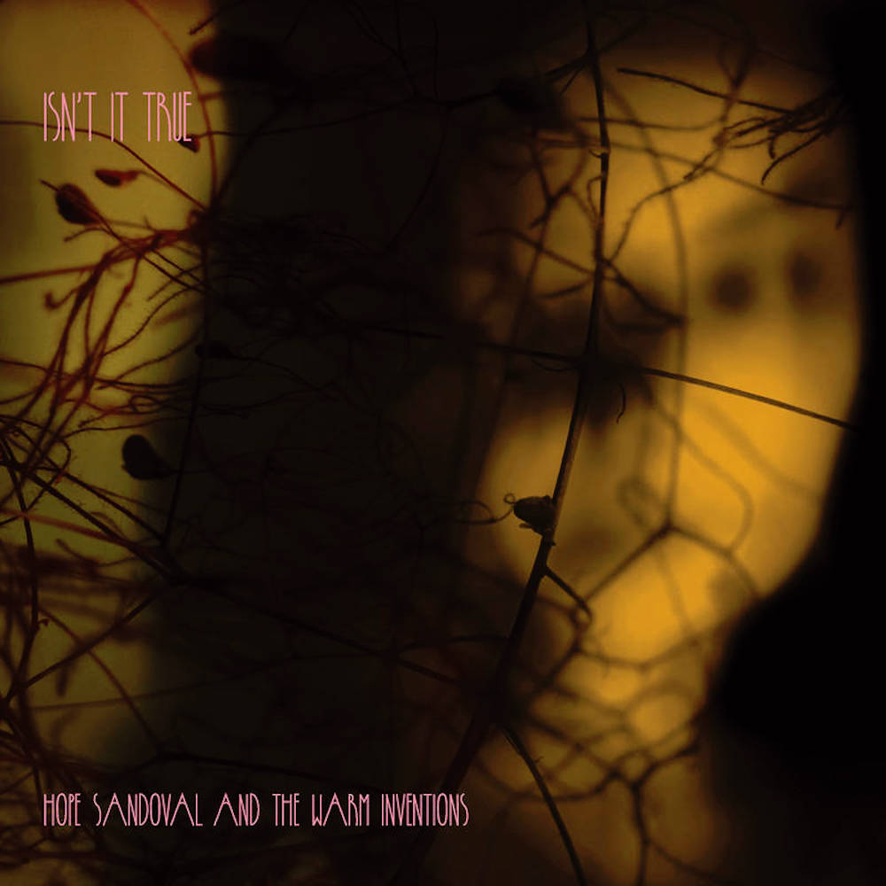 mazzy hope sandoval isnt it true record store day Mazzy Stars Hope Sandoval & The Warm Inventions prep first album in seven years
