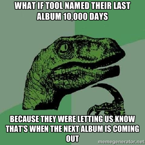 Days since last tool album | It's Now Been 10 Years Since Tool's