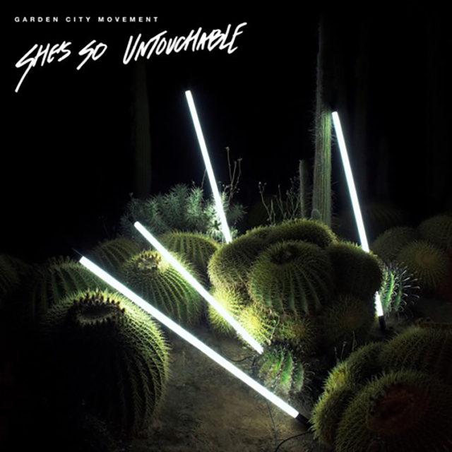 Garden-City-Movement-Shes-So-Untouchable-640x640