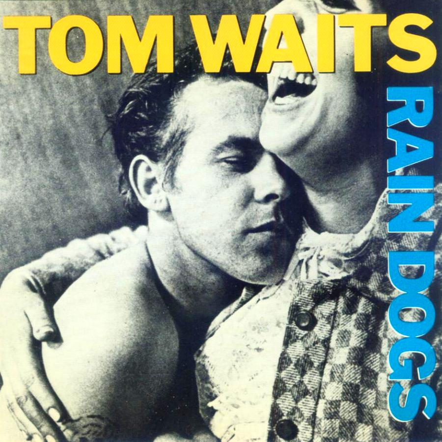rain dogs tom waits The 100 Greatest Albums of All Time