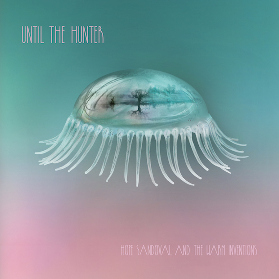 hope sandoval until the hunter album Mazzy Stars Hope Sandoval & The Warm Inventions announce new album, share Kurt Vile collaboration Let Me Get There    listen