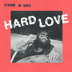 hard love strand oaks album The 50 Most Anticipated Albums of 2017