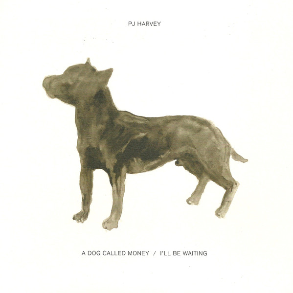 a dog called money PJ Harvey premieres new songs: A Dog Called Money and Ill Be Waiting    listen