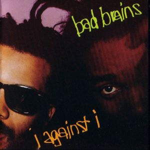 bad brains i against i The 50 Albums That Shaped Punk Rock