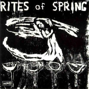 rites of spring The 50 Albums That Shaped Punk Rock