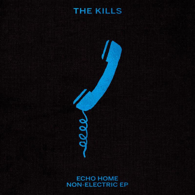 the kills echo home non electric ep The Kills announce new acoustic EP, share in studio cover of Rihannas Desperado    watch