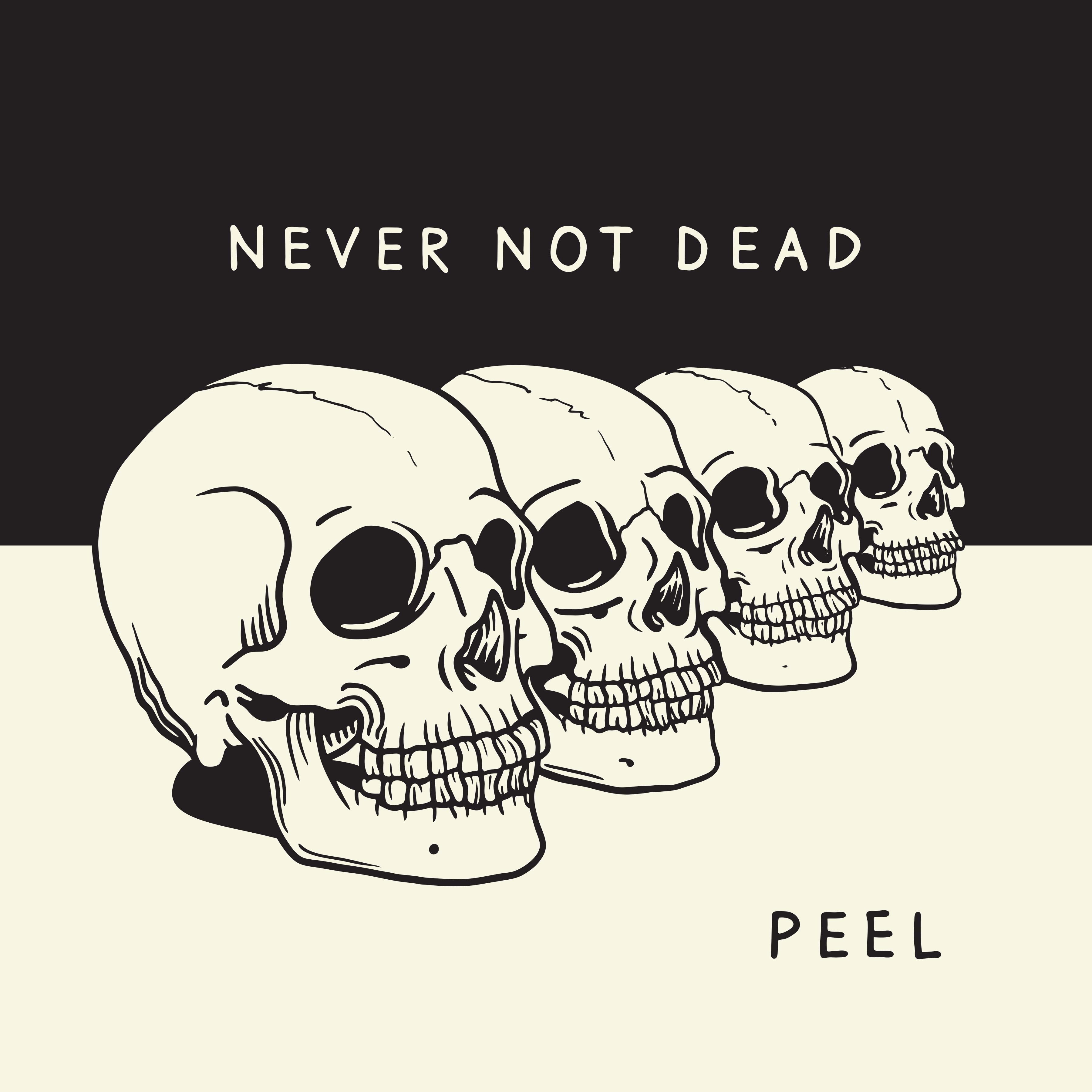 PEEL -- Never Not Dead