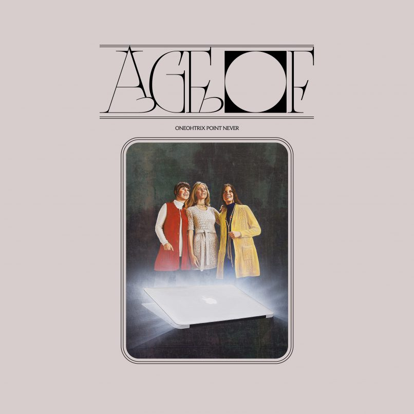 Oneohtrix Point Never - Age Of