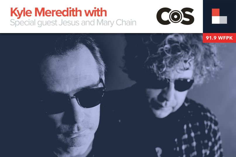 Kyle Meredith With... Jesus and the Mary Chain
