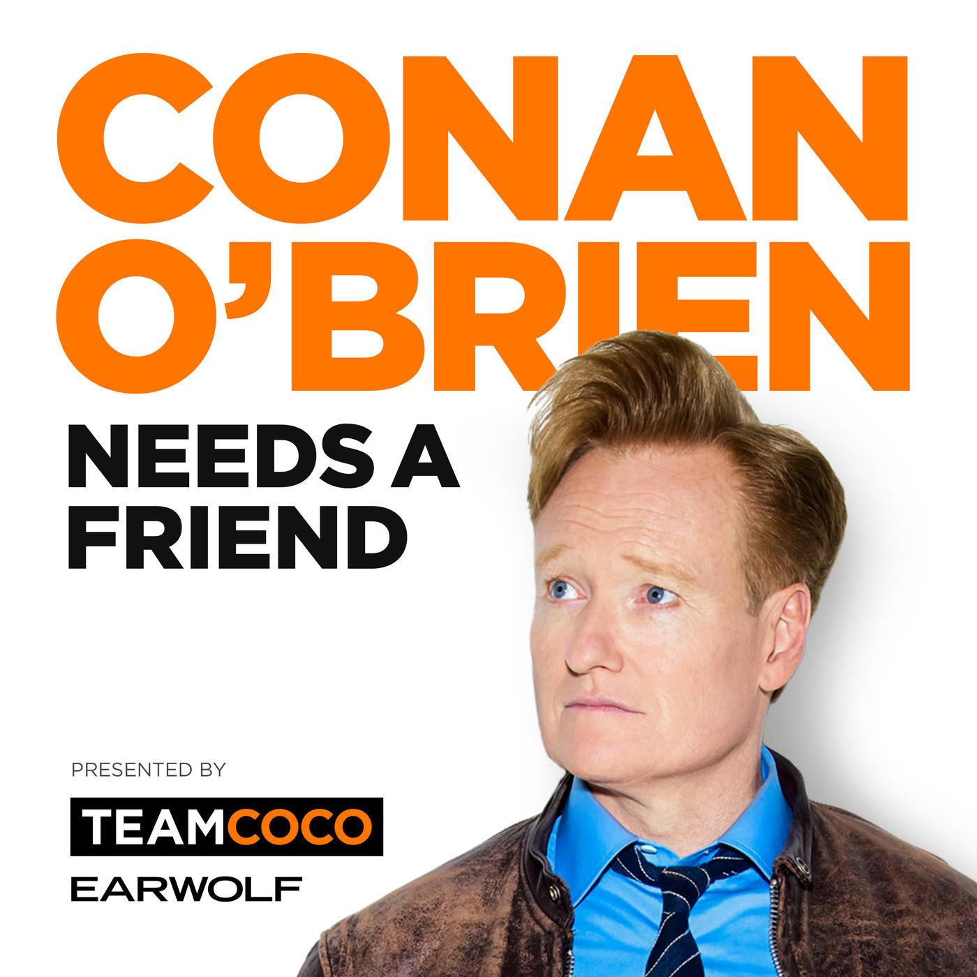 conan o'brien needs a friend podcast earwolf stitcher